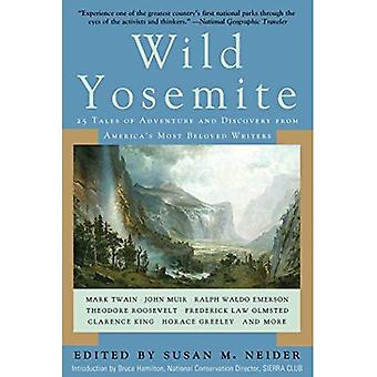 Wild Yosemite: 25 verhalen over avontuur, natuur en exploratie