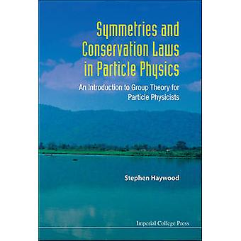 Symmetries and Conservation Laws in Particle Physics An Introduction to Group Theory for Particle Physicists by Haywood & Stephen
