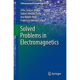 Solved Problems in Electromagnetics by Felix Salazar Bloise & Rafael Medina Ferro & Ana Bayon & Francisco Gascon