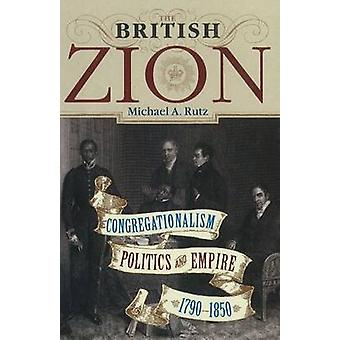 The British Zion  Congregationalism Politics and Empire 17901850 by Michael A Rutz