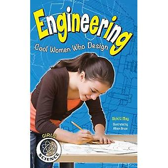 Engineering  Cool Women Who Design by Vicki V May & Illustrated by Allison Bruce