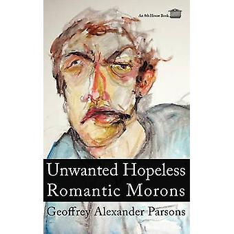 Unwanted Hopeless Romantic Morons by Parsons & Geoffrey Alexander