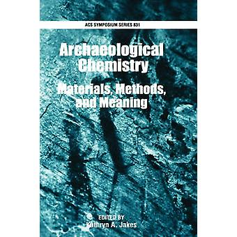 Archaeological Chemistry Materials Methods and Meaning by Jakes & Kathryn A.