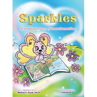 SPARKLES A MAGICAL STORY OF TRANSFORMATION AWARDWINNING CHILDRENS BOOK Recipient of the prestigious Moms Choice Award by Noah & Michal  Y