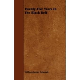 TwentyFive Years In The Black Belt by Edwards & William James