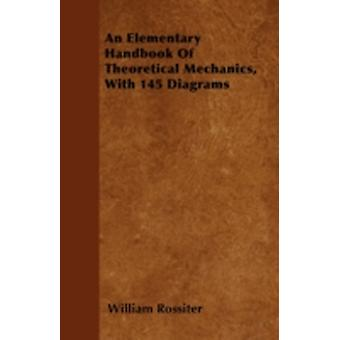 An Elementary Handbook Of Theoretical Mechanics With 145 Diagrams by Rossiter & William