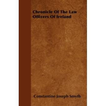 Chronicle Of The Law Officers Of Ireland by Smyth & Constantine Joseph