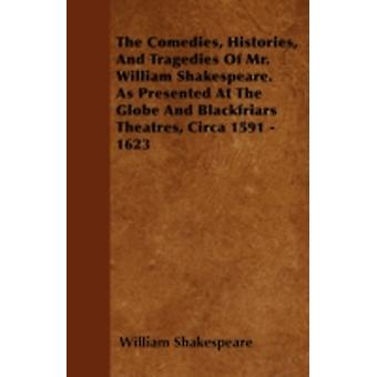 The Comedies Histories And Tragedies Of Mr. William Shakespeare. As Presented At The Globe And Blackfriars Theatres Circa 1591  1623 by Shakespeare & William