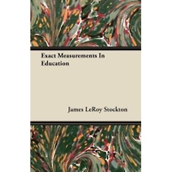 Exact Measurements in Education by Stockton & James Leroy
