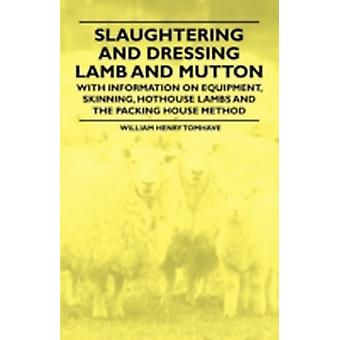 Slaughtering and Dressing Lamb and Mutton  With Information on Equipment Skinning Hothouse Lambs and the Packing House Method by Tomhave & William Henry