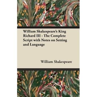 William Shakespeares King Richard III  The Complete Script with Notes on Setting and Language by Shakespeare & William