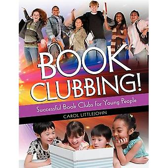 Book Clubbing Successful Book Clubs for Young People by Littlejohn & Carol