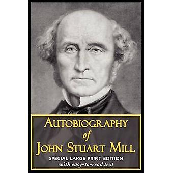 Autobiography of John Stuart Mill by Mill & John Stuart