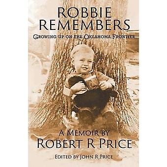 Robbie Remembers Growing Up on the Oklahoma Frontier by Price & Robert R.