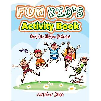 Fun Kids Activity Book  Find the Hidden Pictures by Jupiter Kids