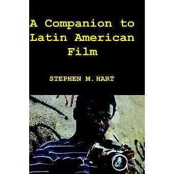A Companion to Latin American Film by Hart & Stephen & M