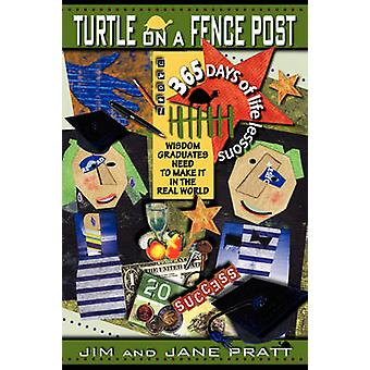 Turtle on a Fence Post Wisdom Graduates Need to Make It in the Real World 365 Days of Life Lessons by Pratt & Jim