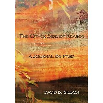 The Other Side of Resaon A journal on PTSD by Gibson & David B
