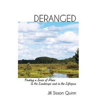 Deranged Finding a Sense of Place in the Landscape and in the Lifespan by Quinn & Jill Sisson
