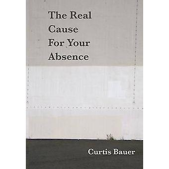 The Real Cause for Your Absence by Bauer & Curtis