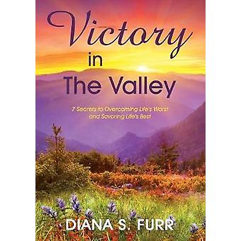 Victory in The Valley 7 Secrets to Overcoming Lifes Worst and Savoring Lifes Best by Furr & Diana S