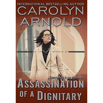 Assassination of a Dignitary by Arnold & Carolyn