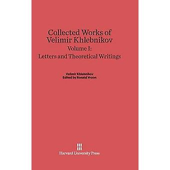 Collected Works of Velimir Khlebnikov Volume I Letters and Theoretical Writings by Douglas & Charlotte