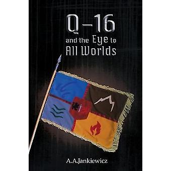 Q16 and the Eye to All Worlds by Jankiewicz & A.A.