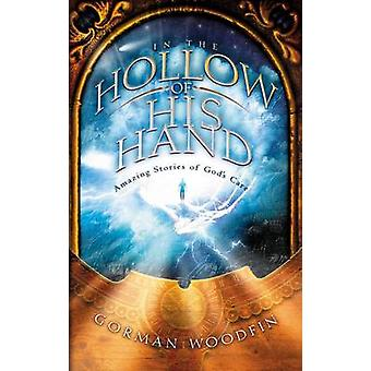 In the Hollow of His Hand Amazing Stories of Gods Care by Woodfin & Gorman