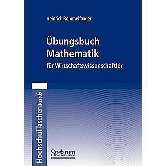 Ubungsbuch Mathematik Fur Wirtschaftswissenschaftler by Rommelfanger & Heinrich