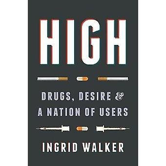 High - Drugs - Desire - and a Nation of Users by Ingrid Walker - 97802