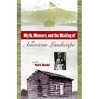 Myth - Memory and the Making of the American Landscape von Paul A. Sha