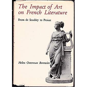 Impact of Art on French Literature - From Scudery to Proust by Helen O