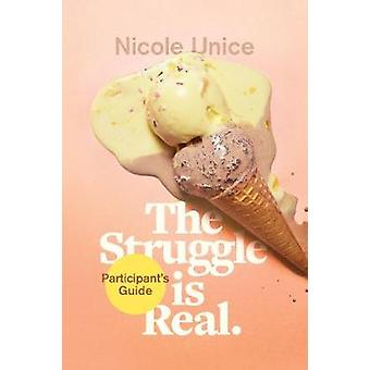 Struggle Is Real Participant's Guide - The by Nicole Unice - 97814964