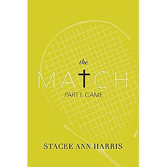 The Match - Part I - Game by Stacee Ann Harris - 9781543929553 Book
