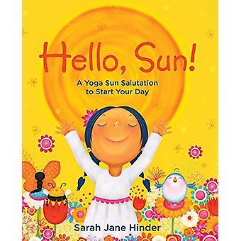 Hello - Sun! - A Yoga Sun Salutation to Start Your Day by Sarah Jane H