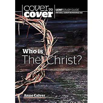 Who is the Christ? - Cover to Cover Lent Study Guide by Anne Calver -
