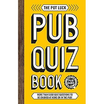 The Pot Luck Pub Quiz Book - More than 10 -000 quiz questions to be en