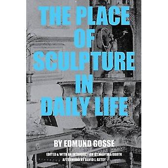 The Place of Sculpture in Daily Life by Edmund Gosse - 9781940190105