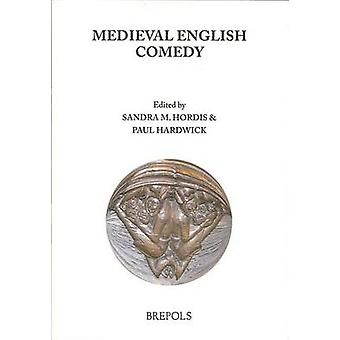 Medieval English Comedy by P Hardwick - S Hordis - Paul Hardwick - Sa