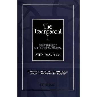 The Transparent I - Self/Subject in European Cinema by Stephen Snyder