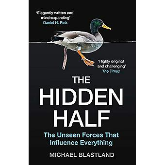 The Hidden Half - The Unseen Forces That Influence Everything by Micha