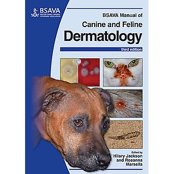 BSAVA Manual of Canine and Feline Dermatology by Edited by Hilary Jackson & Edited by Rosanna Marsella