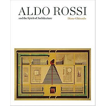 Aldo Rossi and the Spirit of Architecture by Diane Ghirardo - 9780300