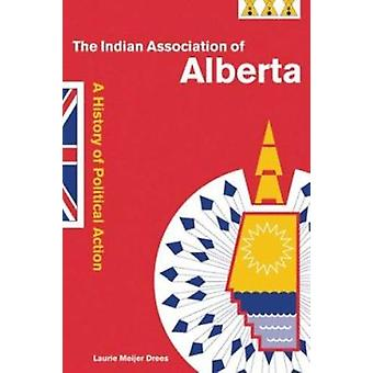 The Indian Association of Alberta - A History of Political Action par L
