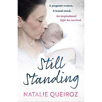 Still Standing - A Pregnant Woman. A brutal attack. An inspirational f