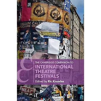 The Cambridge Companion to International Theatre Festivals by Ric Kno