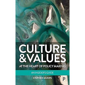 Culture and Values at the Heart of Policy Making  An Insiders Guide by Stephen Muers