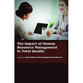 The Impact of Human Resource Management in Total Quality by Contributions by Adrian Wilkinson & Contributions by Mick Marchington & Contributions by Barrie G Dale
