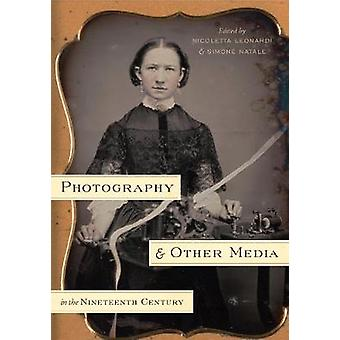 Photography and Other Media in the Nineteenth Century by Nicoletta Le